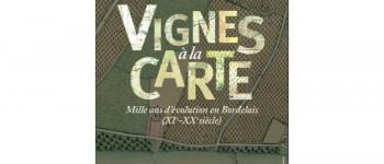 Exposition patrimoine «Vignes à la carte. Mille ans d'évolution en Bordelais (XI e –XX e siècle)» La Réole